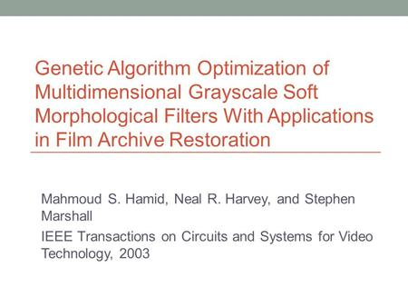 Mahmoud S. Hamid, Neal R. Harvey, and Stephen Marshall IEEE Transactions on Circuits and Systems for Video Technology, 2003 Genetic Algorithm Optimization.