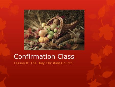 Confirmation Class Lesson 8: The Holy Christian Church.