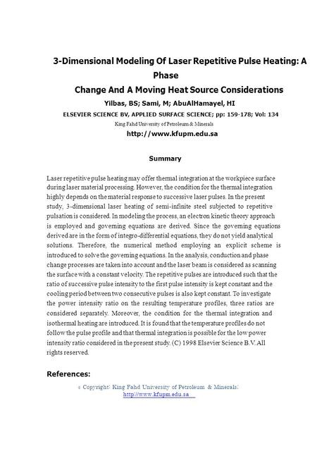 © 3-Dimensional Modeling Of Laser Repetitive Pulse Heating: A Phase Change And A Moving Heat Source Considerations Yilbas, BS; Sami, M; AbuAlHamayel, HI.