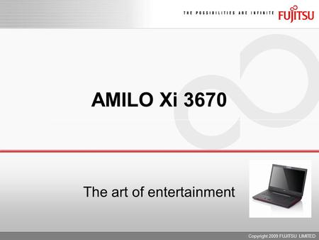 Copyright 2009 FUJITSU LIMITED AMILO Xi 3670 The art of entertainment.