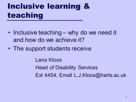 Inclusive learning & teaching Inclusive teaching – why do we need it and how do we achieve it? The support students receive Lena Kloos Head of Disability.