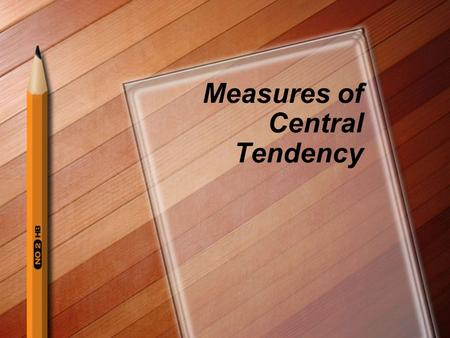 "Measures of Central Tendency. Central Tendency ""Values that describe the middle, or central, characteristics of a set of data"" Terms used to describe."