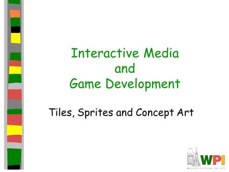 Interactive Media and Game Development Tiles, Sprites and Concept Art.