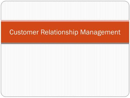 Customer Relationship Management. Helps understand: How can companies deliver customer value, satisfaction, and loyalty? What is the lifetime value of.