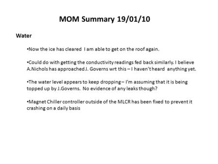 MOM Summary 19/01/10 Water Now the ice has cleared I am able to get on the roof again. Could do with getting the conductivity readings fed back similarly.