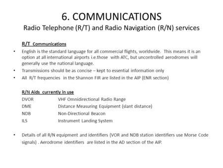 6. COMMUNICATIONS Radio Telephone (R/T) and Radio Navigation (R/N) services R/T Communications English is the standard language for all commercial flights,