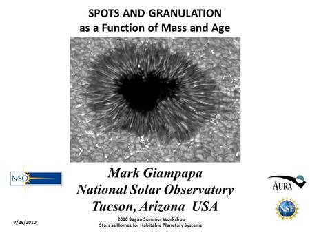 SPOTS AND GRANULATION as a Function of Mass and Age Mark Giampapa National Solar Observatory Tucson, Arizona USA 7/26/2010 2010 Sagan Summer Workshop Stars.