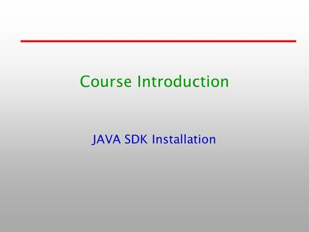 Course <strong>Introduction</strong> JAVA SDK Installation. 1-2 Java 歷史介紹 1991 James Gosling 1995.