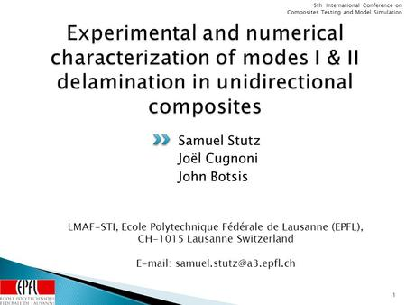 5th International Conference on Composites Testing and Model Simulation Samuel Stutz Joël Cugnoni John Botsis 1 LMAF-STI, Ecole Polytechnique Fédérale.