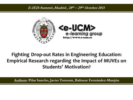 Authors: Pilar Sancho, Javier Torrente, Baltasar Fernández-Manjón  ? Fighting Drop-out Rates in Engineering Education: Empirical Research.