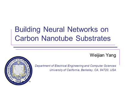 Building Neural Networks on Carbon Nanotube Substrates Weijian Yang Department of Electrical Engineering and Computer Sciences University of California,