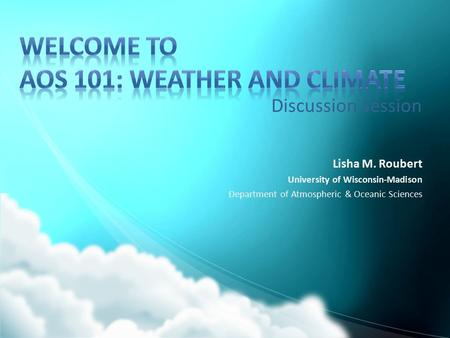 Discussion Session Lisha M. Roubert University of Wisconsin-Madison Department of Atmospheric & Oceanic Sciences.