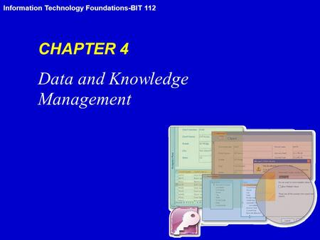 Information Technology Foundations-BIT 112 CHAPTER 4 Data and Knowledge Management.