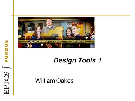 Design Tools 1 William Oakes. Learning Objectives At the end of this session, you will be able to: 1.Describe a decision matrix 2.Categorize potential.