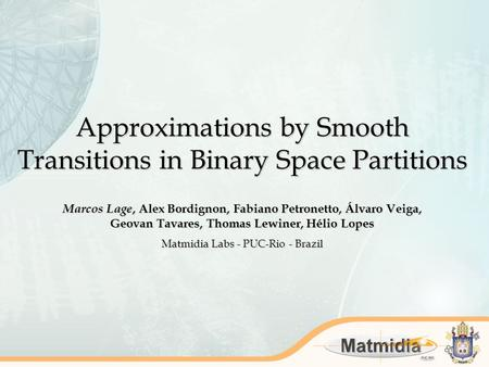 Approximations by Smooth Transitions in Binary Space Partitions Marcos Lage, Alex Bordignon, Fabiano Petronetto, Álvaro Veiga, Geovan Tavares, Thomas Lewiner,