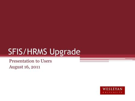 SFIS/HRMS Upgrade Presentation to Users August 16, 2011.