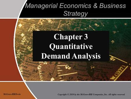 Copyright © 2010 by the McGraw-Hill Companies, Inc. All rights reserved. McGraw-Hill/Irwin Managerial Economics & Business Strategy Chapter 3 Quantitative.
