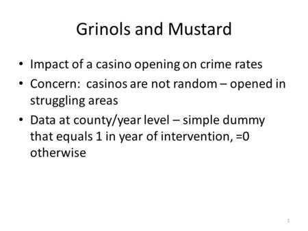 Grinols and Mustard Impact of a casino opening on crime rates Concern: casinos are not random – opened in struggling areas Data at county/year level –