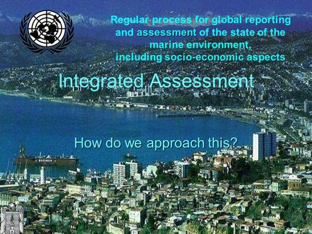 Assessment Regular process for global reporting and assessment of the state of the marine environment, socio-economic including socio-economic aspects.
