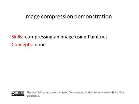 Skills: compressing an image using Paint.net Concepts: none This work is licensed under a Creative Commons Attribution-Noncommercial-Share Alike 3.0 License.
