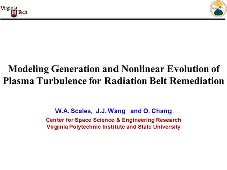 Modeling Generation and Nonlinear Evolution of Plasma Turbulence for Radiation Belt Remediation Center for Space Science & Engineering Research Virginia.