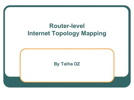 Router-level Internet Topology Mapping By Talha OZ.