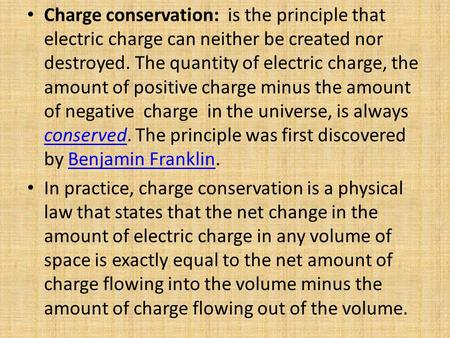 Charge conservation: is the principle that electric charge can neither be created nor destroyed. The quantity of electric charge, the amount of positive.