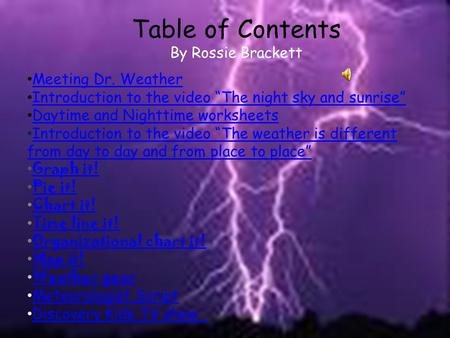 "Table of Contents By Rossie Brackett Meeting Dr. Weather Introduction to the video ""The night sky and sunrise"" Daytime and Nighttime worksheets Introduction."