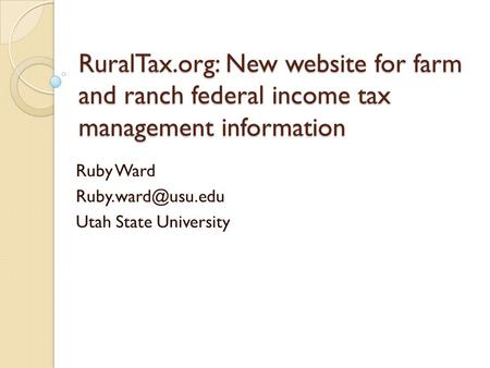 RuralTax.org: New website for farm and ranch federal income tax management information Ruby Ward Utah State University.