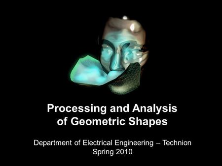 1 Processing & Analysis of Geometric Shapes Introduction Processing and Analysis of Geometric Shapes Department of Electrical Engineering – Technion Spring.