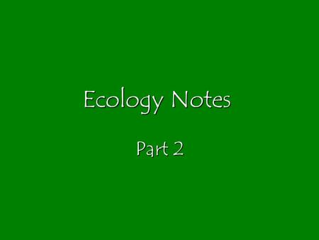 Ecology Notes Part 2. limiting factors and natural selection oLimiting factor: factor that restricts life, reproduction, or distribution of organisms;
