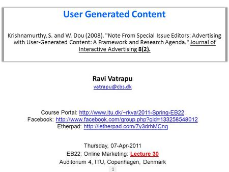 1 Ravi Vatrapu User Generated Content Krishnamurthy, S. and W. Dou (2008). Note From Special Issue Editors: Advertising with User-Generated.