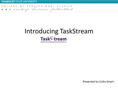 Introducing TaskStream Presented by Colby Smart. Today's Objectives What is an E-portfolio? TaskStream Methodology Demo TaskStream Reporting Implementation.
