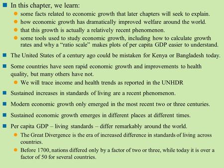 In this chapter, we learn: some facts related to economic growth that later chapters will seek to explain. how economic growth has dramatically improved.