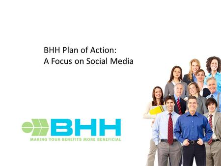 BHH Plan of Action: A Focus on Social Media. Engagement How do your customers learn about your product(s)? Welcome to Web 2.0.