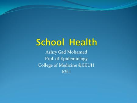 Ashry Gad Mohamed Prof. of Epidemiology College of Medicine &KKUH KSU.