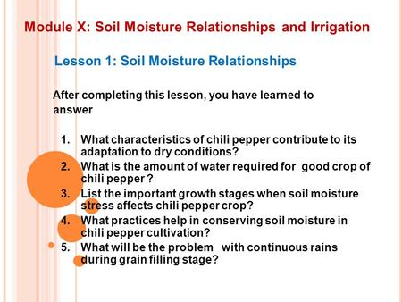 Module X: Soil Moisture Relationships and Irrigation Lesson 1: Soil Moisture Relationships After completing this lesson, you have learned to answer 1.What.