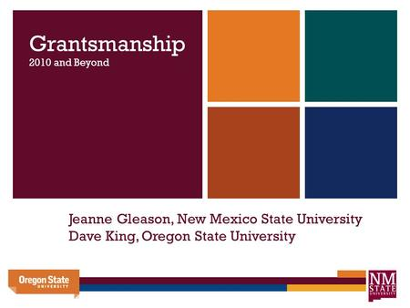 Jeanne Gleason, New Mexico State University Dave King, Oregon State University Grantsmanship 2010 and Beyond.