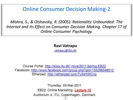 1 Ravi Vatrapu Online Consumer Decision Making-2 Mishra, S., & Olshavsky, R. (2005). Rationality Unbounded: The Internet and Its Effect.