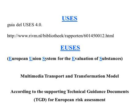 USES guia del USES 4.0.  EUSES (European Union System for the Evaluation of Substances) Multimedia.