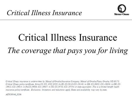 Critical Illness Insurance The coverage that pays you for living AFN39346_0206 Critical Illness insurance is underwritten by Mutual of Omaha Insurance.