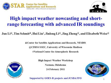 1 High impact weather nowcasting and short- range forecasting with advanced IR soundings Jun Tim Schmit &, Hui Liu #, Jinlong Jing