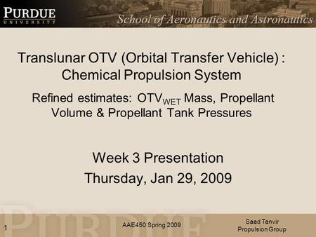 AAE450 Spring 2009 Translunar OTV (Orbital Transfer Vehicle) : Chemical Propulsion System Refined estimates: OTV WET Mass, Propellant Volume & Propellant.