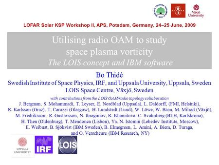 LOFAR Solar KSP Workshop II, APS, Potsdam, Germany, 24–25 June, 2009 Utilising radio OAM to study space plasma vorticity The LOIS concept and IBM software.