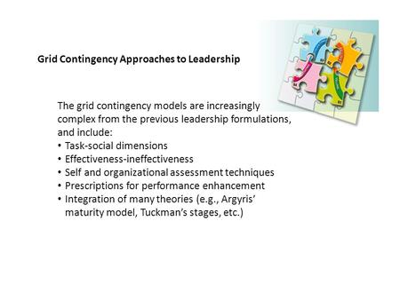 Grid Contingency Approaches to Leadership The grid contingency models are increasingly complex from the previous leadership formulations, and include: