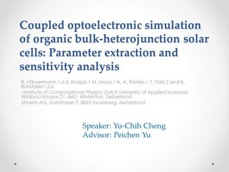 Coupled optoelectronic simulation of organic bulk-heterojunction solar cells: Parameter extraction and sensitivity analysis R. Häusermann,1,a E. Knapp,1.