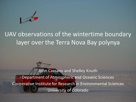 UAV observations of the wintertime boundary layer over the Terra Nova Bay polynya John Cassano and Shelley Knuth Department of Atmospheric and Oceanic.