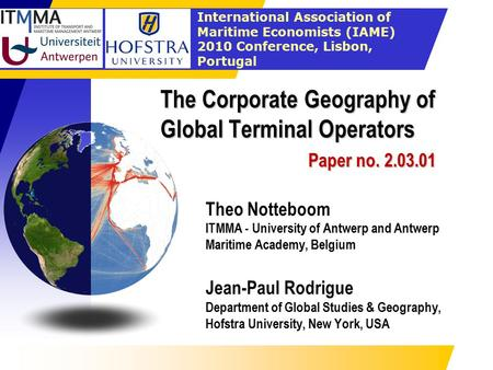 International Association of Maritime Economists (IAME) 2010 Conference, Lisbon, Portugal The Corporate Geography of Global Terminal Operators Paper no.