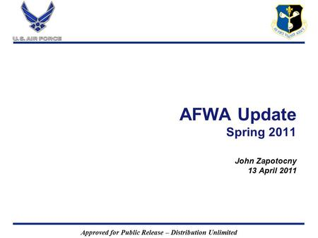 Approved for Public Release – Distribution Unlimited AFWA Update Spring 2011 John Zapotocny 13 April 2011.