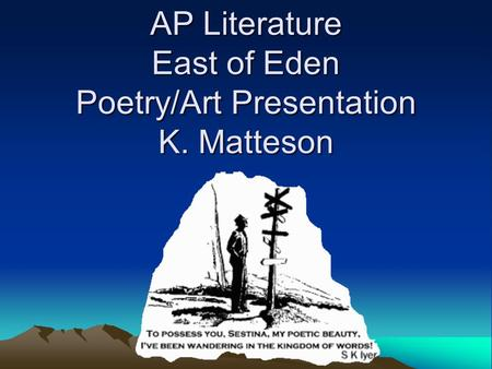 AP Literature East of Eden Poetry/Art Presentation K. Matteson